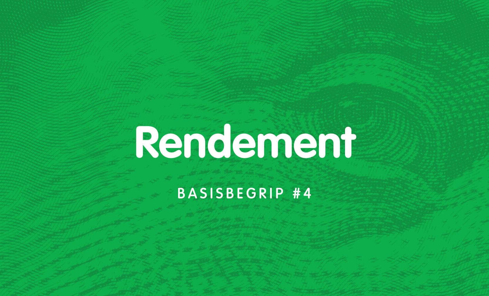 Basisbegrip #4: Rendement